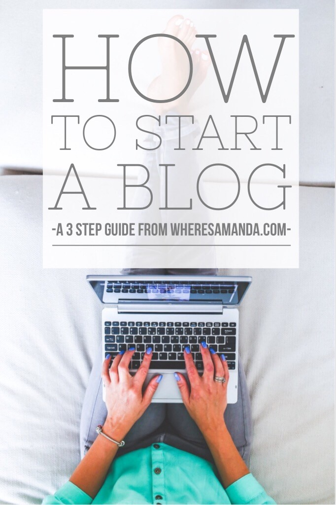 How to Start a Blog - A 3 Step Guide by WheresAmanda.com