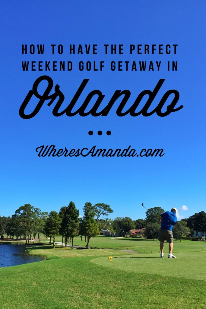 How to Have the Perfect Weekend Golf Getaway in Orlando